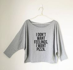 I don't want feelings I want pizza top food gifts women haha sarcastic funny tshirt women shirt with saying graphic tee women girlfriend gift sacarsm t shirt with words #funnytshirtssayings