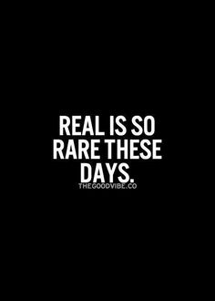 Real is so rare these days.
