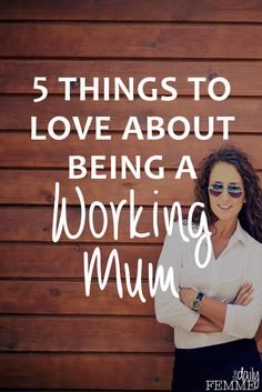 Being a working mum can be tough. We battle feeling bad for leaving our kids and good for doing something for ourself. These are 5 of the things I love about being a working mum