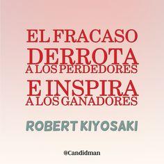 """""""El #Fracaso #Derrota a los #Perdedores e inspira a los #Ganadores"""". #RobertKiyosaki #FrasesCelebres #Motivacion @candidman"""