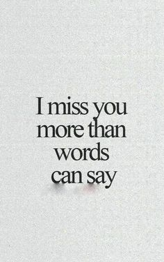 I miss you so much, its so hard to be happy on a day so important as this one. My heart is absolutely broken. Your twin sister, daddy and I miss you more than words can say. I Miss You More, Miss You Mom, Love You, I Need You, I Miss You Badly, I Miss You Friend, I Already Miss You, When I Miss You, The Words