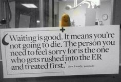A paramedic's advice to antsy ER visitors.