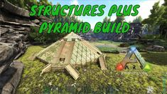 STRUCTURES PLUS PYRAMID BUILD   ARK Survival Evolved