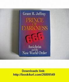 Prince of Darkness 666 Antichrist and the New World Order hardback Grant R. Jeffrey ,   ,  , ASIN: B0044FHTKG , tutorials , pdf , ebook , torrent , downloads , rapidshare , filesonic , hotfile , megaupload , fileserve