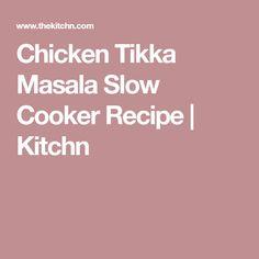 Chicken Tikka Masala Slow Cooker Recipe | Kitchn