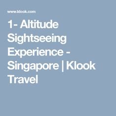 1- Altitude Sightseeing Experience - Singapore | Klook Travel