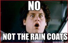 Thankfully we don't have rain coats.