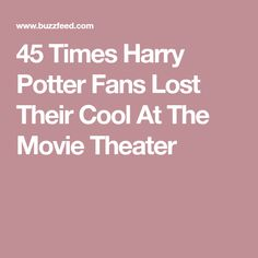 45 Times Harry Potter Fans Lost Their Cool At The Movie Theater