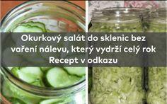 Okurkový salát do sklenic bez vaření nálevu, který vydrží celý rok recept v odkazu #recept #rady #tipy Pickles, Cucumber, Vegetables, Food, Creative, Essen, Vegetable Recipes, Meals, Pickle