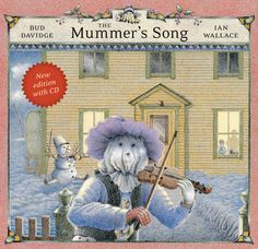 The Mummer's Song, written by Bud Davidge and illustrated by Ian Wallace. On a cold, clear Newfoundland night shortly after Christmas, several outlandishly costumed mummers appear, and Granny's house suddenly erupts in a burst of joking and tomfoolery, raucous singing and exuberant dancing. Granny and her two young charges are instantly caught up in the merriment. When the evening's festivities come to a close, the mummers bid a fond farewell until next year.