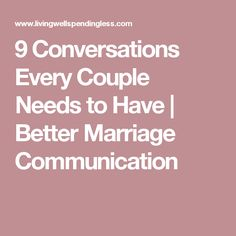 9 Conversations Every Couple Needs to Have | Better Marriage Communication