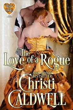 The Love of a Rogue (The Heart of a Duke, #3) By Christi Caldwell