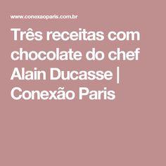Três receitas com chocolate do chef Alain Ducasse | Conexão Paris