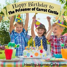 Happy Birthday to The Prisoner of Carrot Castle ~ Healthy Journey Cafe