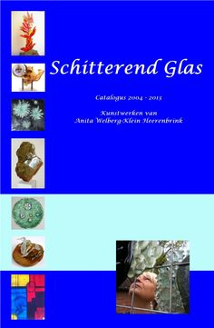 Catalogus |  'SCHITTEREND GLAS',| Geschreven door: Carla Klein Heerenbrink |  Kunstwerken van Anita Welberg-Klein Heerenbrink | www.apboek.nl