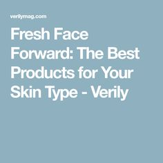 Fresh Face Forward: The Best Products for Your Skin Type - Verily