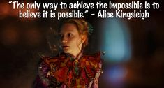When I saw the 2010 adaption of Alice in Wonderland, I walked away having thoroughly enjoyed its playful imagination. While Alice in Wonderland is one of the… Alice Quotes, Disney Quotes, Movie Quotes, Book Quotes, Mia Wasikowska, Helena Bonham Carter, Johnny Depp, Anne Hathaway, Impossible Quotes