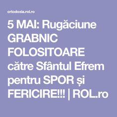 5 MAI: Rugăciune GRABNIC FOLOSITOARE către Sfântul Efrem pentru SPOR și FERICIRE!!! | ROL.ro 5 Mai, Pray, Quotes, God, Cots, Literature, Qoutes, Dios, Quotations