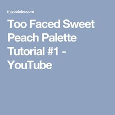 Too Faced Sweet Peach Palette Tutorial #1 - YouTube