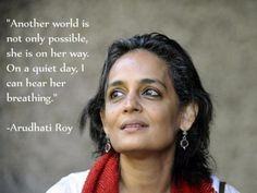 Another world is not only possible, she is on her way.... - Arundhati Roy, author and activist