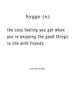 hygge (n) the cosy feeling you get when you´re enjoying the good things in life with friends | sayings
