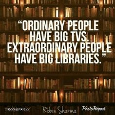 Ordinary People have big TVs. Extraordinary people have big libraries. #quote  https://n2252.myubam.com/Join #books