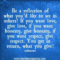 Be a reflection of what you'd like to see in others! - Inspirational Quotes about Life, Love, happiness, Kindness, positive attitude, positive thoughts, inspirational pictures quotes about life, happiness Very Best Quotes . com