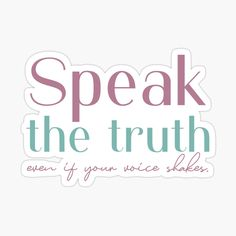"""""""Speak the truth even if your voice shakes."""" -Anonymous Quotes About Overcoming Adversity, Overcoming Quotes, Speak The Truth, Your Voice, Anonymous, Stickers, Overcome Quotes, Decals"""