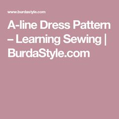 A-line Dress Pattern – Learning Sewing | BurdaStyle.com