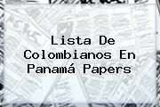 http://tecnoautos.com/wp-content/uploads/imagenes/tendencias/thumbs/lista-de-colombianos-en-panama-papers.jpg Panama Papers. Lista de colombianos en Panamá Papers, Enlaces, Imágenes, Videos y Tweets - http://tecnoautos.com/actualidad/panama-papers-lista-de-colombianos-en-panama-papers/