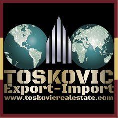 TOSKOVIC EXPORT - IMPORT  www.toskovicrealestate.com #TOSKOVICCompany®