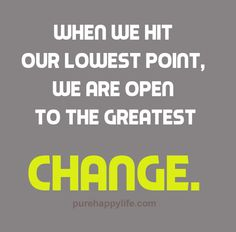 #quote - When we hit our lowest point, we are open to...more on purehappylife.com