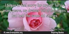 I began to feel sorry for myself; for so many years my drawer full of memories  I began to feel sorry for myself; for so many years my drawer full of memories had held the same old stories  For more #brainquotes http://ift.tt/28SuTT3  The post I began to feel sorry for myself; for so many years my drawer full of memories appeared first on Brain Quotes.  http://ift.tt/2eQZ92f
