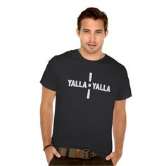 """Yalla Yalla!: 'Yalla' is a very popular word in the Middle East used in both the Arabic and Hebrew languages meaning """"Let's Go"""", """"Come On"""" or """"Hurry Up"""". It is a very common expression and comes from an abbreviation of the classical (traditional) Arabic words """"Ya Allah"""" which literally means """"Dear God."""" (Middle Eastern Arabic Designs - Men's Clothing - Tshirt)"""
