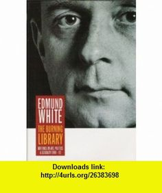 The Burning Library Writings on Art, Politics and Sexuality 1969-1993 (9780701161682) Edmund White, David Bergman , ISBN-10: 070116168X  , ISBN-13: 978-0701161682 ,  , tutorials , pdf , ebook , torrent , downloads , rapidshare , filesonic , hotfile , megaupload , fileserve