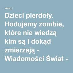 Dzieci pierdoły. Hodujemy zombie, które nie wiedzą kim są i dokąd zmierzają - Wiadomości Świat - Forsal.pl – Biznes, Gospodarka, Świat