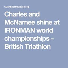 Charles and McNamee shine at IRONMAN world championships  – British Triathlon