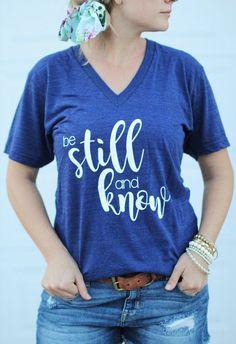 8662bef4c5d43 Be Still and Know women s Shirt - Jesus Shirt - Christian Shirt - Faith -  Mom Shirt - Scripture Tee - Women s VNeck