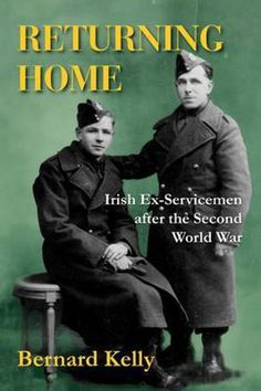 Returning Home: Irish Ex-Servicemen After The second World War - World War Two - History & Archaeology - Books Military Memorabilia, Wwi, World War Two, Archaeology, Book Worms, Irish, Two By Two, Photo Galleries, Writing