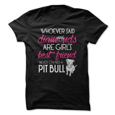 Whoever said diamonds are girl's best friend, never owned a pit pull. Tees Shirts Cost $21 http://www.sunfrogshirts.com/Pets/Pit-Bulls-are-BFF.html?34281