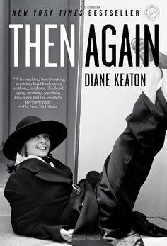 Then Again, 2011 The New York Times Best Sellers Nonfiction winner, Diane Keaton #NYTime #GoodReads #Books