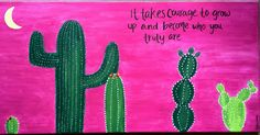 """""""It takes courage to grow up and become who you truly are"""" E.E. Cummings cactus moon canvas art #thegypsyheart #art #painting #canvasart #desert #southwest #boho #inspired #courage #beyou #quotes #cactus"""