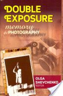 Double Exposure: Memory and Photography. Edited by Olga Shevchenko