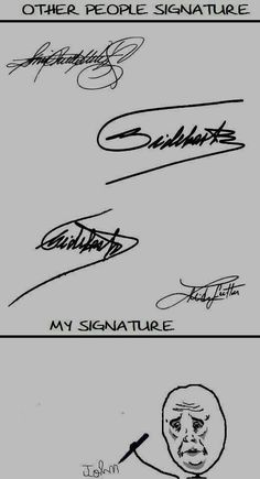 I actually have a okay signature. But with schools not teaching cursive anymore, it hasnt really been the greatest signature.