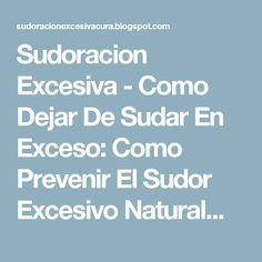 Sudoracion Excesiva - Como Dejar De Sudar En Exceso: Como Prevenir El Sudor Excesivo Naturalmente
