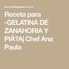 Receta para -GELATINA DE ZANAHORIA Y PIÑA| Chef Ana Paula