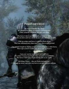 Forged and Chosen warrior poem. Not your knight in shining armor or you prince on a white horse