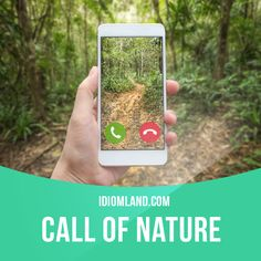 """Call of nature"" is the need to go to the toilet.  Example: The driver stopped his truck to answer the call of nature."
