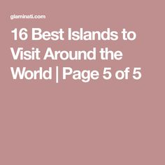 16 Best Islands to Visit Around the World | Page 5 of 5