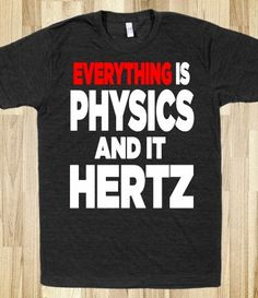 Everything is Physics and it Hertz!